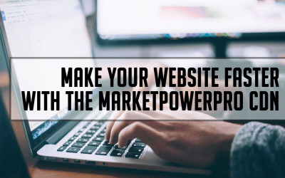 Make Your Site Faster With The MarketPowerPRO CDN
