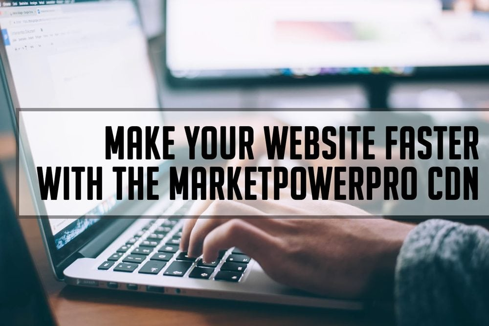 Make Your Site Faster With MarketPowerPRO CDN